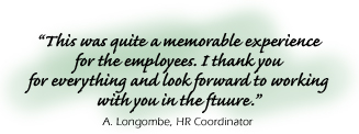 ���This was quite a memorable experience for the employees. I thank you for everything and look forward to working with you in the future.���